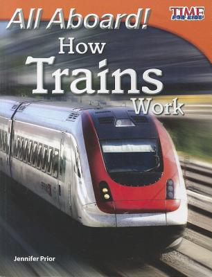 All Aboard! How Trains Work By Prior, Jennifer